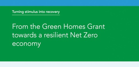 **NEW REPORT** - TURNING STIMULUS INTO RECOVERY - FROM THE GREEN HOMES GRANT TOWARDS A RESILIENT NET ZERO ECONOMY